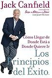 Los Principios del Exito: Como Llegar de Donde Esta a Donde Quiere Ir (Spanish Edition) (0060777370) by Canfield, Jack