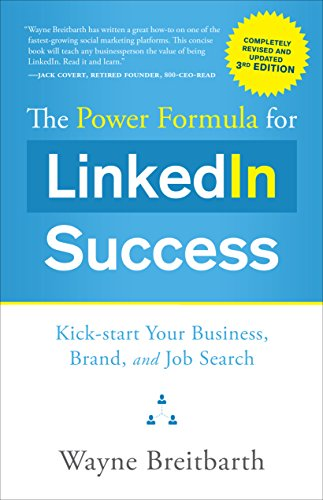 The-Power-Formula-for-Linkedin-Success-Third-Edition-Completely-Revised-Kick-Start-Your-Business-Brand-and-Job-Search