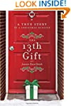 The 13th Gift: A True Story of a Chri...
