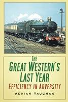The Great Western's Last Year: Efficiency In Adversity