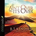 It Ain't over till It's over: Persevere for Answered Prayers and Miracles in Your Life Audiobook by R. T. Kendall Narrated by Shaun Grindell
