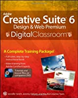 Adobe Creative Suite 6 Design and Web Premium Digital Classroom Front Cover