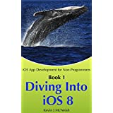 Diving Into iOS 8: The Series on How to Write iPhone & iPad Apps (iOS App Development for Non-Programmers Book 1) ~ Kevin McNeish
