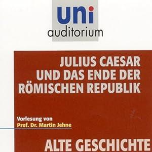 Julius Caesar und das Ende der römischen Republik Hörbuch