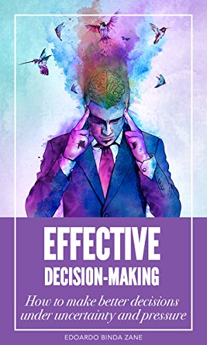 Effective Decision-Making: How to make better decisions under uncertainty and pressure PDF