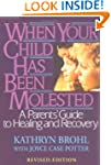 When Your Child Has Been Molested: A...