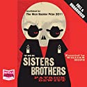 The Sisters Brothers (       UNABRIDGED) by Patrick deWitt Narrated by William Hope