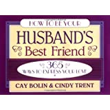 How to Be Your Husband's Best Friend: 365 Ways to Express Your Love