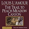 The Trail to Peach Meadow Canyon (       UNABRIDGED) by Louis L'Amour Narrated by Robert Stackpole