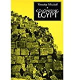 img - for [ COLONISING EGYPT - WITH A NEW PREFACE ] By Mitchell, Timothy ( Author) 1991 [ Paperback ] book / textbook / text book