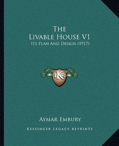 The Livable House V1: Its Plan and Design (1917)