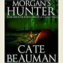 Morgan's Hunter: Bodyguards of L.A. County Series, Book One (       UNABRIDGED) by Cate Beauman Narrated by Ashley Klanac