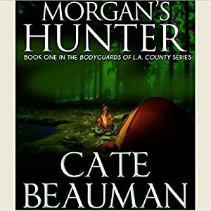 Morgan's Hunter: Bodyguards of L.A. County Series, Book One | [Cate Beauman]
