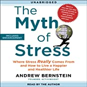 The Myth of Stress: Where Stress Really Comes From and How to Live a Happier and Healthier Life | [Andrew Bernstein]