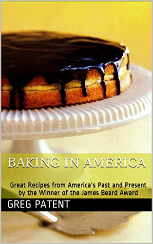 Greg Patent - Baking in America: Great Recipes from America's Past and Present by the Winner of the James Beard Award (English Edition)