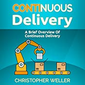 Continuous Delivery: A Brief Overview | [Christopher Weller]