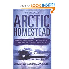 Arctic Homestead: The True Story of One Family's Survival  and Courage in the Alaskan Wilds by Norma Cobb, Charles W. Sasser and Charles Sasser