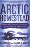 Arctic Homestead: The True Story of One Familys Survival  and Courage in the Alaskan Wilds