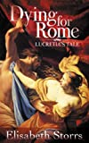 img - for Dying for Rome: Lucretia's Tale (Short Tales of Ancient Rome Book 1) book / textbook / text book