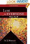 Lent for Everyone, Mark, Year B: A Da...