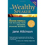 The Wealthy Speaker: The Proven Formula for Building Your Successful Speaking Businesspar Jane Atkinson