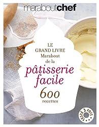 Le grand livre Marabout de la pâtisserie facile par Marabout