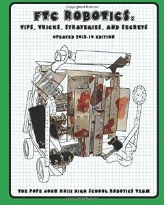 FTC Robotics: Tips, Tricks, Strategies, and Secrets: 2013-14 Edition by CreateSpace Independent Publishing Platform