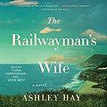 The Railwayman's Wife: A Novel | Ashley Hay