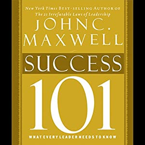 Maxwell's Leadership Series: Success 101 | [John C. Maxwell]