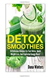 Dana Winters Detox Smoothies: 50 Delicious Recipes For Fast Detox, Quick Weight Loss, And Explosive Energy Boost