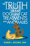 img - for The Truth about Dog and Cat Treatments and Anomalies book / textbook / text book