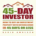 45-Day Investor: How to Buy an Investment Property with Nothing Down in 45 Days or Less Audiobook by Kevin Amolsch Narrated by Matt Weight