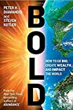 img - for Bold: How to Go Big, Create Wealth and Impact the World by Diamandis, Peter H., Kotler, Steven (2015) Hardcover book / textbook / text book