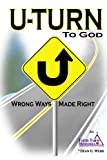 img - for U-TURN To God: Wrong Ways Made Right book / textbook / text book