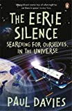The Eerie Silence: Searching for Ourselves in the Universe. Paul Davies