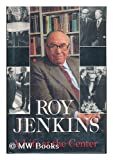 A Life at the Center: Memoirs of a Radical Reformer (0679413111) by Jenkins, Roy