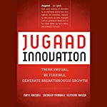 Jugaad Innovation: Think Frugal, Be Flexible, Generate Breakthrough Growth | Navi Radjou,Jaideep Prabhu