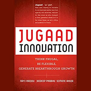 Jugaad Innovation: Think Frugal, Be Flexible, Generate Breakthrough Growth Audiobook