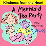 Children's Books: A MERMAID TEA PARTY (Kindness from the Heart -- Fun, Beautifully Illustrated Bedtime Story/Picture Book about Thoughtfulness and Good ... Ages 2-8) (Happy Children's Series 1)