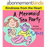 Children's Books: A MERMAID TEA PARTY (Kindness from the Heart -- Fun, Beautifully Illustrated Bedtime Story/Picture Book about Thoughtfulness and Good ... Children's Series 1) (English Edition)