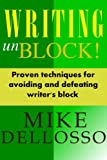 Writing unBlock! Proven Techniques for Avoiding and Defeating Writers Block