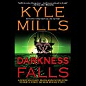 Darkness Falls Audiobook by Kyle Mills Narrated by Erik Steele