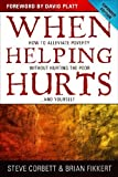 img - for When Helping Hurts: How to Alleviate Poverty Without Hurting the Poor . . . and Yourself by Steve Corbett, Brian Fikkert (New Edition) [Paperback(2012)] book / textbook / text book