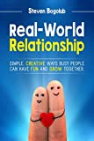 Real-World Relationship: Simple, Creative Ways Busy People Can Have Fun And Grow Together