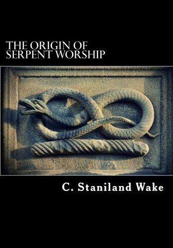 The Origin of Serpent Worship [C. Staniland Wake] (Tapa Blanda)