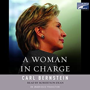 A Woman in Charge: The Life of Hillary Rodham Clinton | [Carl Bernstein]
