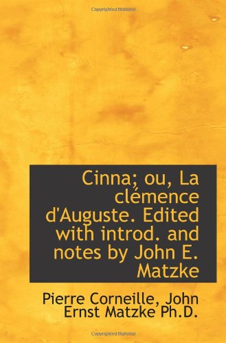 Cinna; Ou, La Clémence D'Auguste. Edited With Introd. And Notes By John E. Matzke (French Edition)