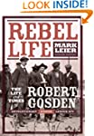 Rebel Life: The Life and Times of Rob...
