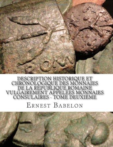 Description historique et chronologique des Monnaies de la République Romaine vulgairement appelées monnaies consulaires - Tome Deuxième