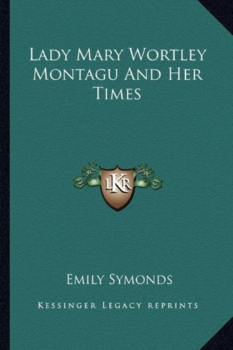 Lady Mary Wortley Montagu and Her Times